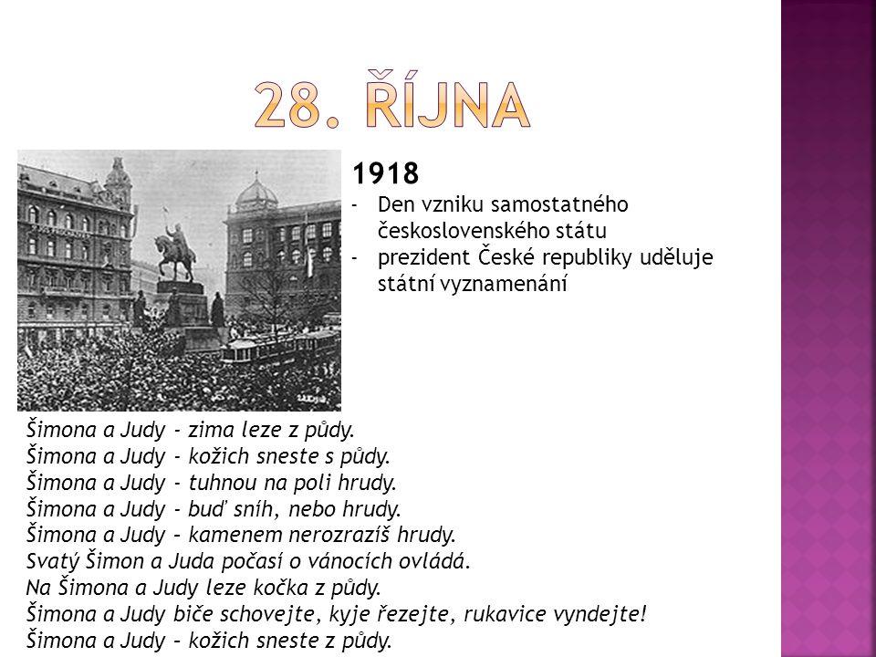 1918 -Den vzniku samostatného československého státu -prezident České republiky uděluje státní vyznamenání Šimona a Judy - zima leze z půdy.