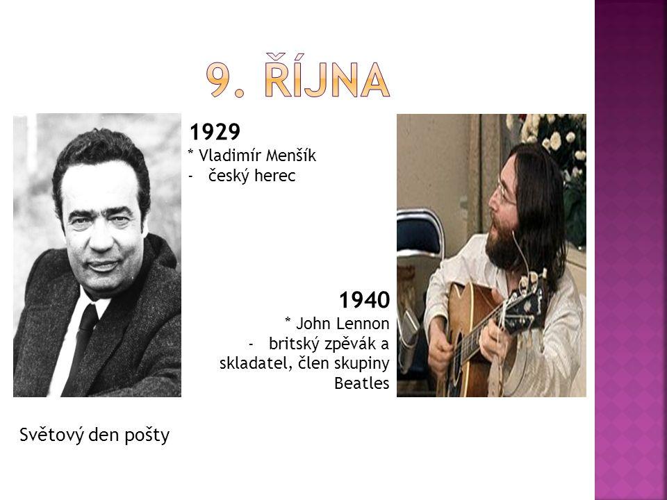 1929 * Vladimír Menšík -český herec 1940 * John Lennon -britský zpěvák a skladatel, člen skupiny Beatles Světový den pošty