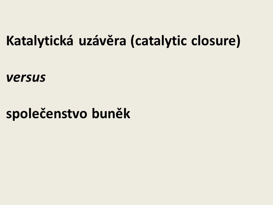 Katalytická uzávěra (catalytic closure) versus společenstvo buněk