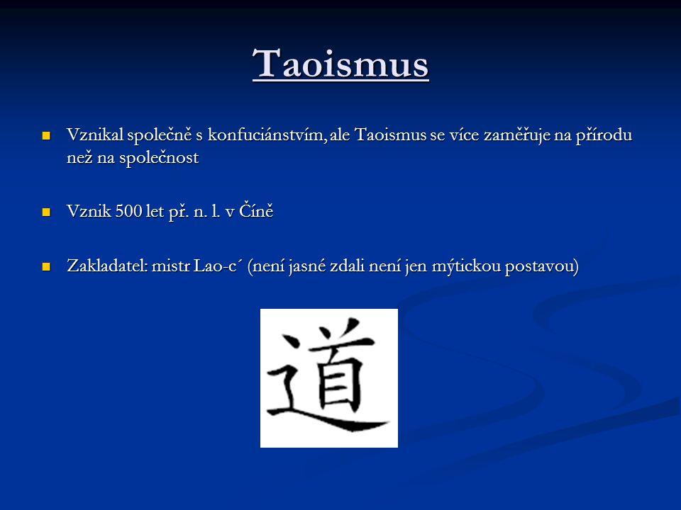 Taoismus Vznikal společně s konfuciánstvím, ale Taoismus se více zaměřuje na přírodu než na společnost Vznikal společně s konfuciánstvím, ale Taoismus se více zaměřuje na přírodu než na společnost Vznik 500 let př.