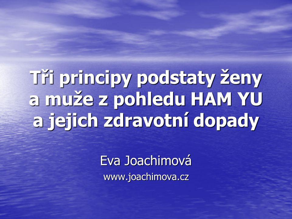 Tři principy podstaty ženy a muže z pohledu HAM YU a jejich zdravotní dopady Eva Joachimová www.joachimova.cz