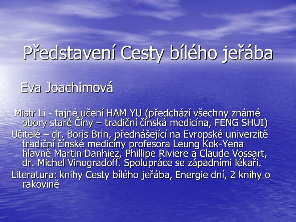 Představení Cesty bílého jeřába Eva Joachimová Eva Joachimová Mistr Li - tajné učení HAM YU (předchází všechny známé obory staré Číny – tradiční čínsk