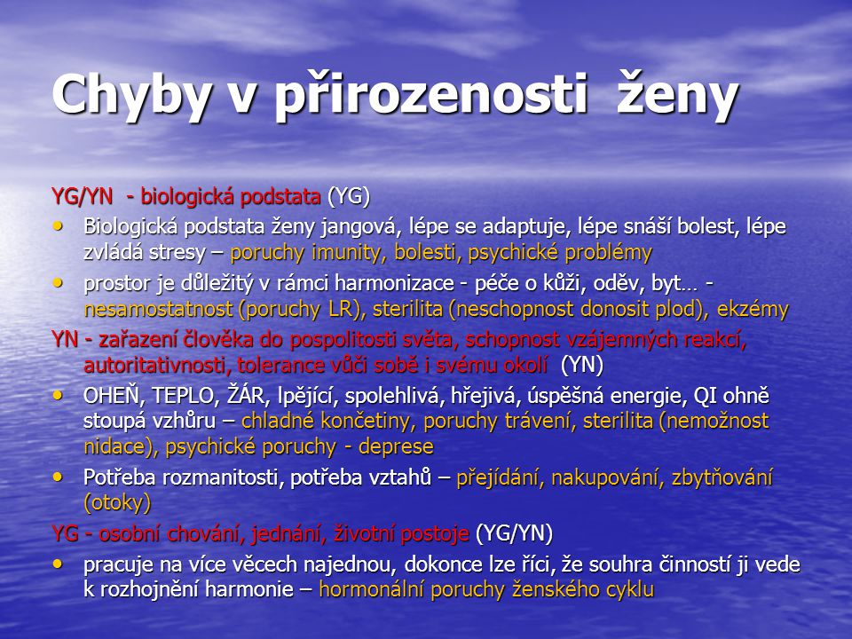 Chyby v přirozenosti ženy YG/YN - biologická podstata (YG) Biologická podstata ženy jangová, lépe se adaptuje, lépe snáší bolest, lépe zvládá stresy –