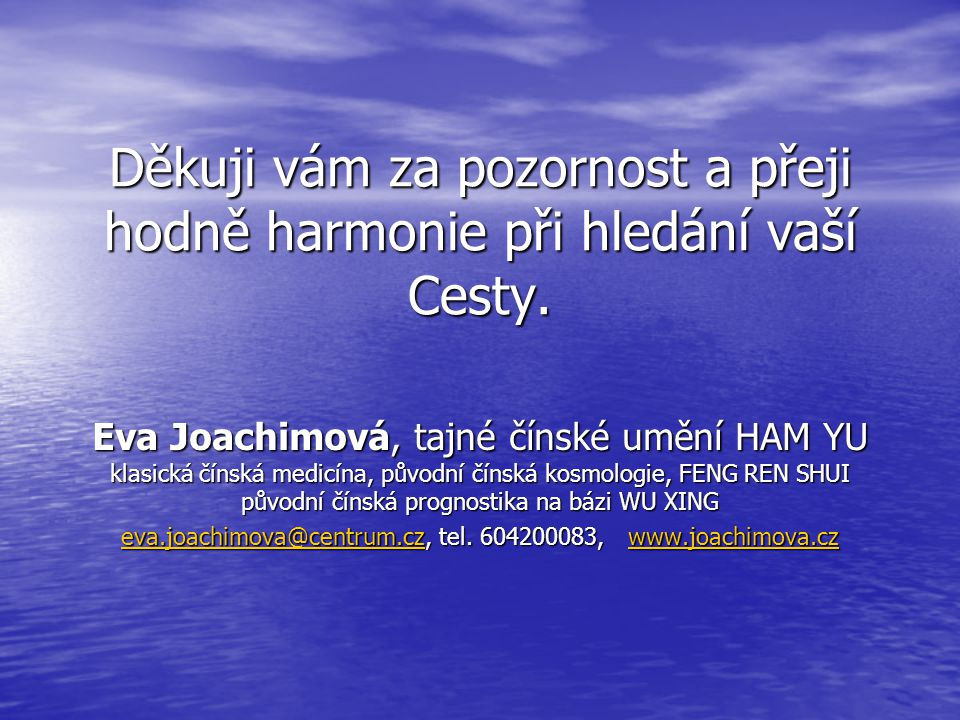 Děkuji vám za pozornost a přeji hodně harmonie při hledání vaší Cesty. Eva Joachimová, tajné čínské umění HAM YU klasická čínská medicína, původní čín
