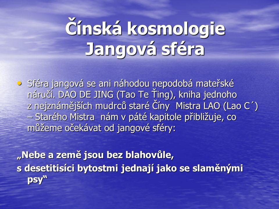 Čínská kosmologie Jangová sféra Sféra jangová se ani náhodou nepodobá mateřské náruči. DAO DE JING (Tao Te Ťing), kniha jednoho z nejznámějších mudrců