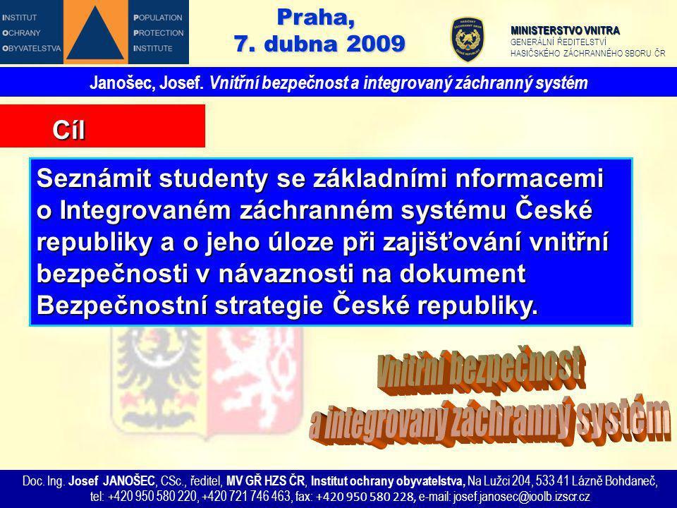 Seznámit studenty se základními nformacemi o Integrovaném záchranném systému České republiky a o jeho úloze při zajišťování vnitřní bezpečnosti v náva