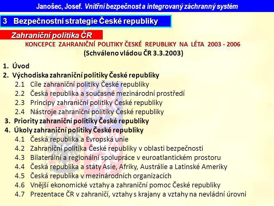 Zahraniční politika ČR KONCEPCE ZAHRANIČNÍ POLITIKY ČESKÉ REPUBLIKY NA LÉTA 2003 - 2006 (Schváleno vládou ČR 3.3.2003) 1. Úvod 2. Východiska zahraničn