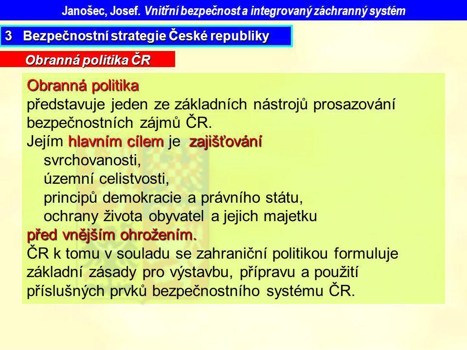 Janošec, Josef. Vnitřní bezpečnost a integrovaný záchranný systém Obranná politika představuje jeden ze základních nástrojů prosazování bezpečnostních