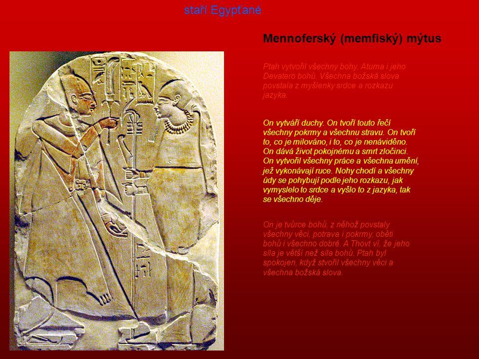 staří Egypťané Ptah vytvořil všechny bohy, Atuma i jeho Devatero bohů.