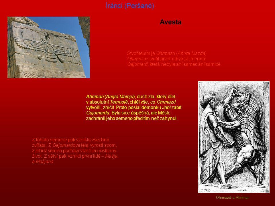 Íránci (Peršané) Avesta Stvořitelem je Ohrmazd (Ahura Mazda).