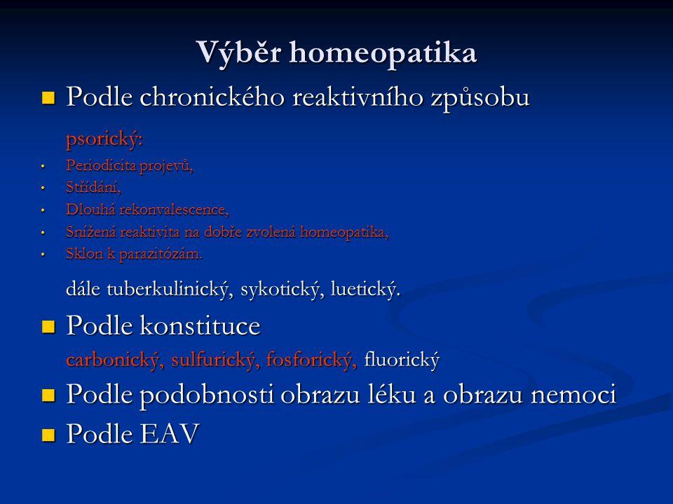 Výběr homeopatika Podle chronického reaktivního způsobu Podle chronického reaktivního způsobupsorický: Periodicita projevů, Periodicita projevů, Střídání, Střídání, Dlouhá rekonvalescence, Dlouhá rekonvalescence, Snížená reaktivita na dobře zvolená homeopatika, Snížená reaktivita na dobře zvolená homeopatika, Sklon k parazitózám.