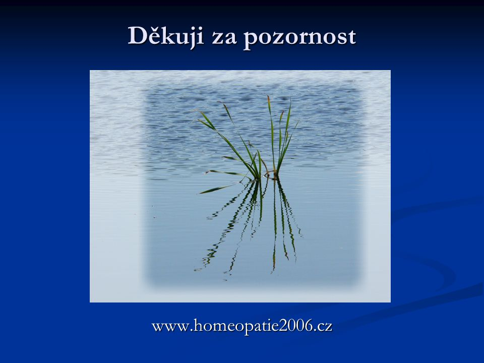 Děkuji za pozornost www.homeopatie2006.cz