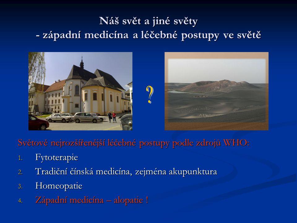 Náš svět a jiné světy - západní medicína a léčebné postupy ve světě Světově nejrozšířenější léčebné postupy podle zdrojů WHO: 1.