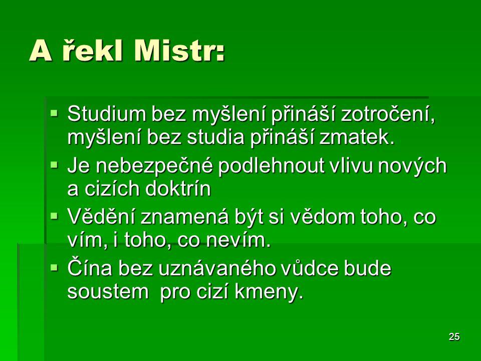 25 A řekl Mistr:  Studium bez myšlení přináší zotročení, myšlení bez studia přináší zmatek.