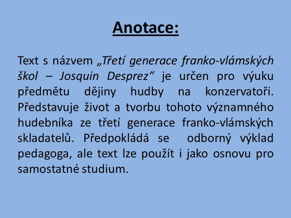 """Anotace: Text s názvem """"Třetí generace franko-vlámských škol – Josquin Desprez je určen pro výuku předmětu dějiny hudby na konzervatoři."""