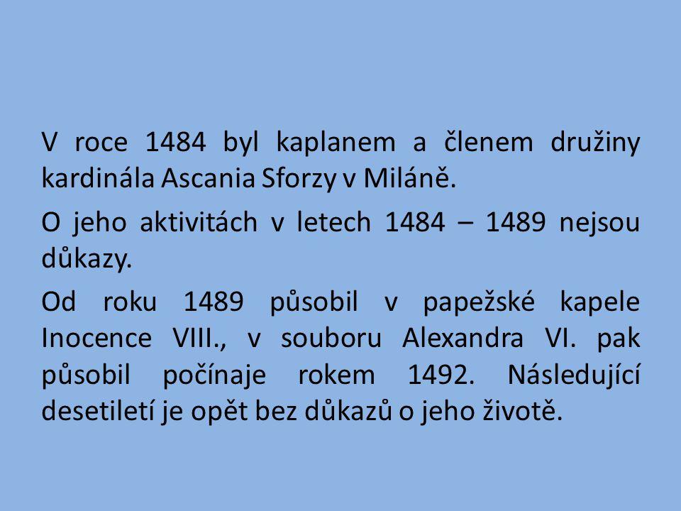 V roce 1484 byl kaplanem a členem družiny kardinála Ascania Sforzy v Miláně.