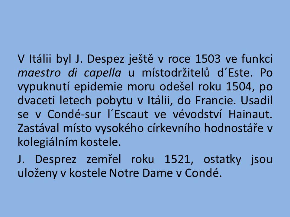V Itálii byl J. Despez ještě v roce 1503 ve funkci maestro di capella u místodržitelů d´Este.