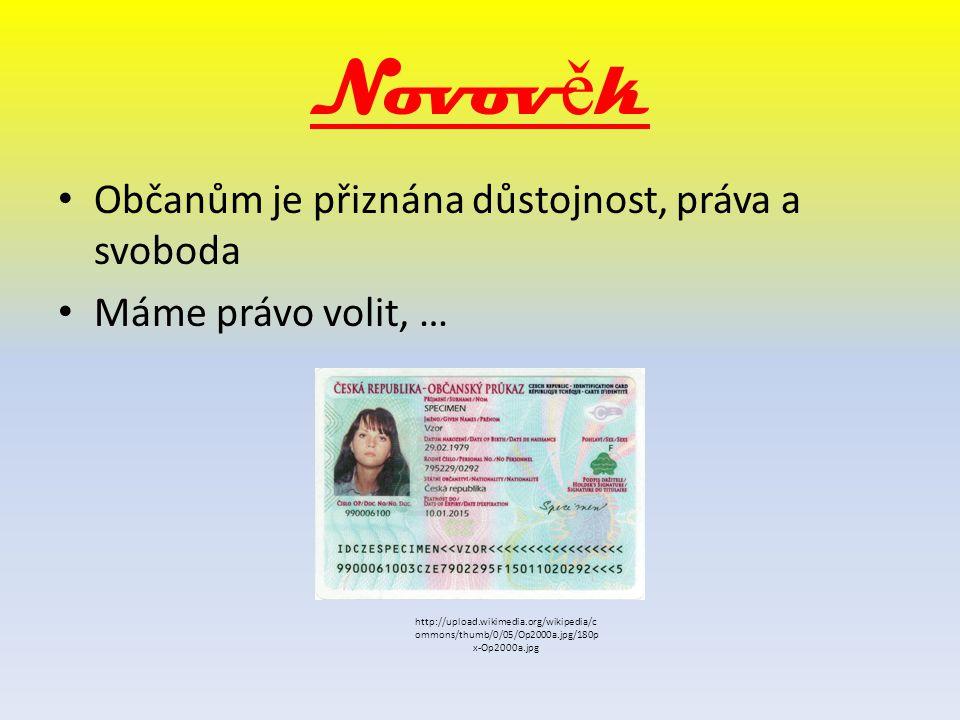 Novov ě k Občanům je přiznána důstojnost, práva a svoboda Máme právo volit, … http://upload.wikimedia.org/wikipedia/c ommons/thumb/0/05/Op2000a.jpg/18