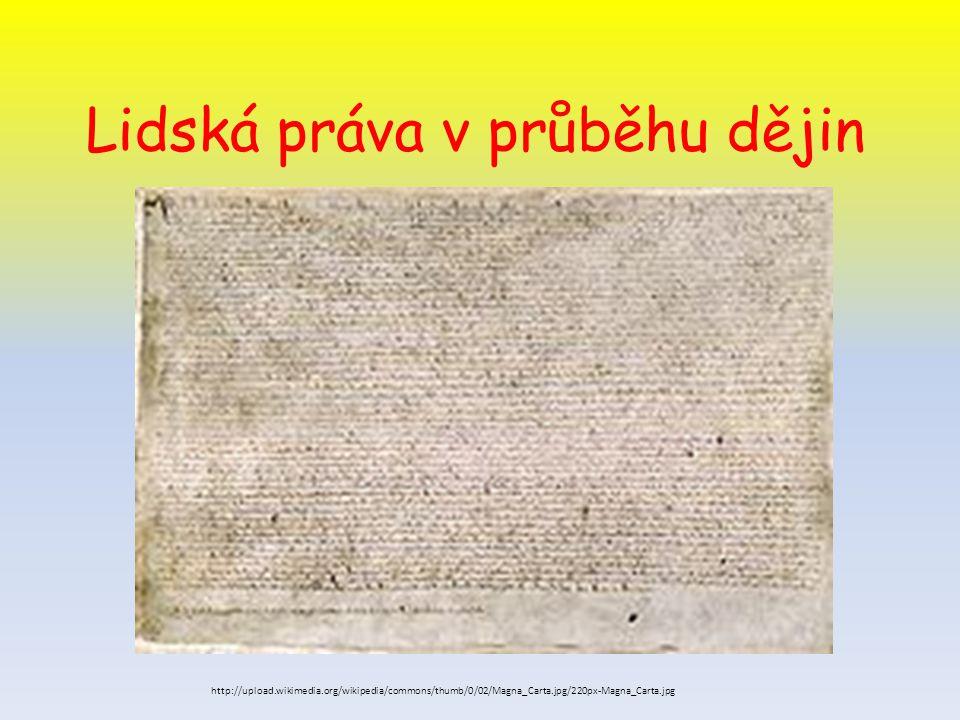 Lidská práva v průběhu dějin http://upload.wikimedia.org/wikipedia/commons/thumb/0/02/Magna_Carta.jpg/220px-Magna_Carta.jpg
