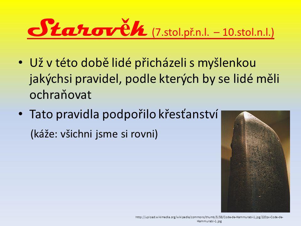 Starov ě k (7.stol.př.n.l. – 10.stol.n.l.) Už v této době lidé přicházeli s myšlenkou jakýchsi pravidel, podle kterých by se lidé měli ochraňovat Tato