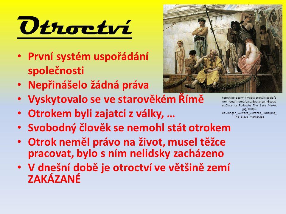 Otroctví První systém uspořádání společnosti Nepřinášelo žádná práva Vyskytovalo se ve starověkém Římě Otrokem byli zajatci z války, … Svobodný člověk