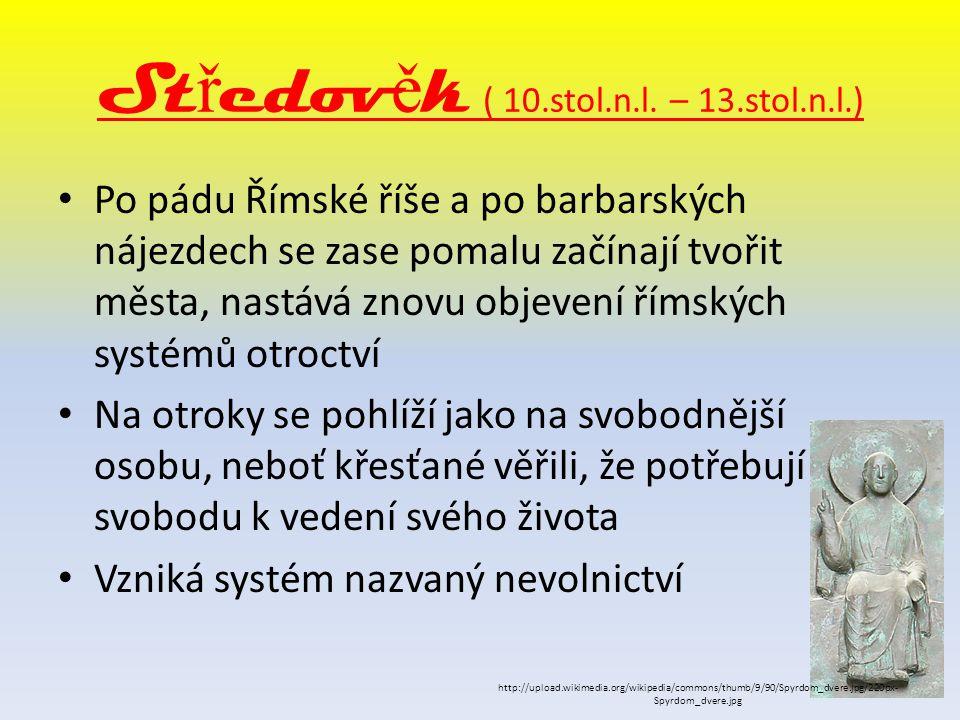 St ř edov ě k ( 10.stol.n.l. – 13.stol.n.l.) Po pádu Římské říše a po barbarských nájezdech se zase pomalu začínají tvořit města, nastává znovu objeve