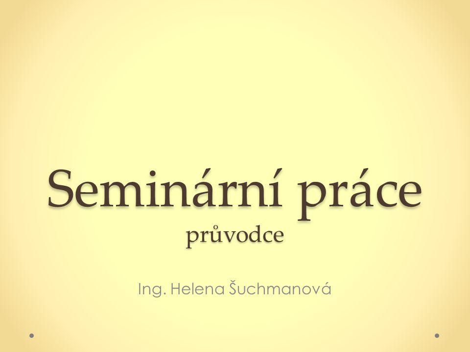 Seminární práce průvodce Ing. Helena Šuchmanová