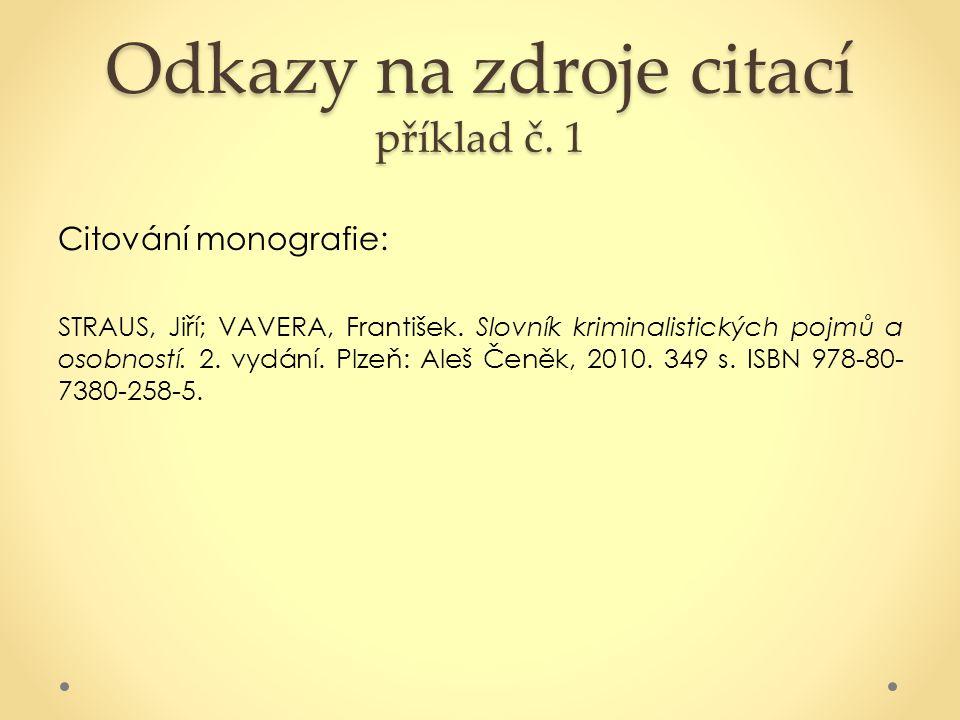 Odkazy na zdroje citací příklad č. 1 Citování monografie: STRAUS, Jiří; VAVERA, František. Slovník kriminalistických pojmů a osobností. 2. vydání. Plz