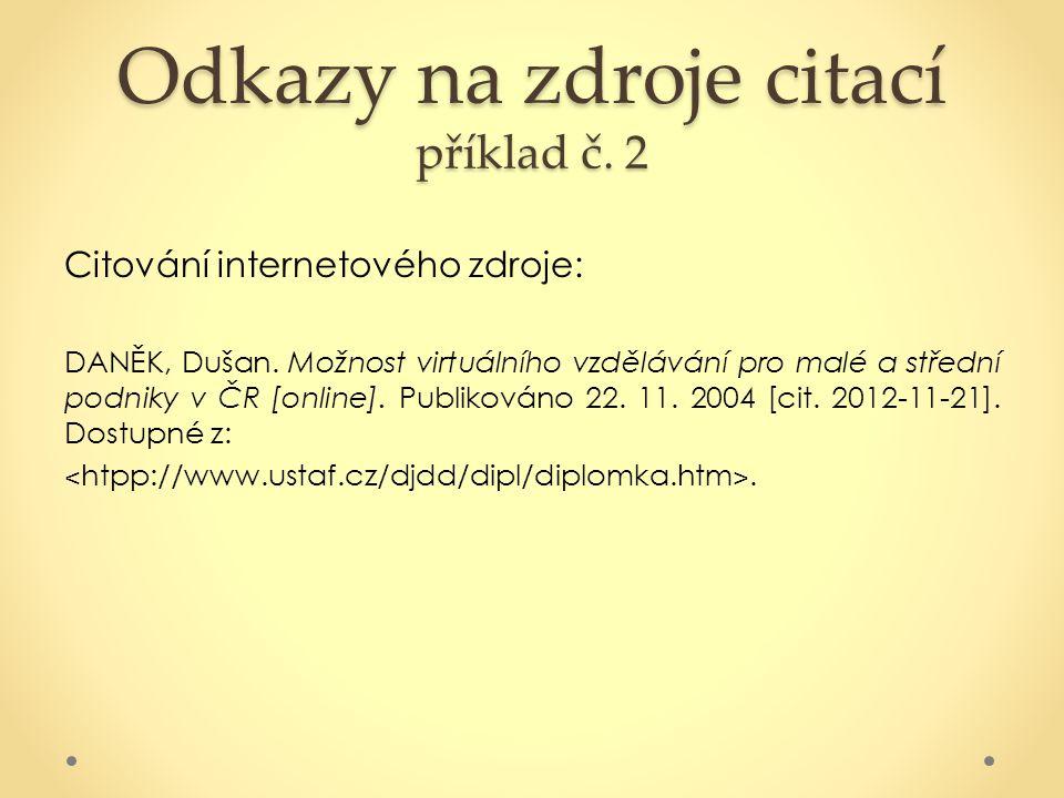 Odkazy na zdroje citací příklad č. 2 Citování internetového zdroje: DANĚK, Dušan. Možnost virtuálního vzdělávání pro malé a střední podniky v ČR [onli