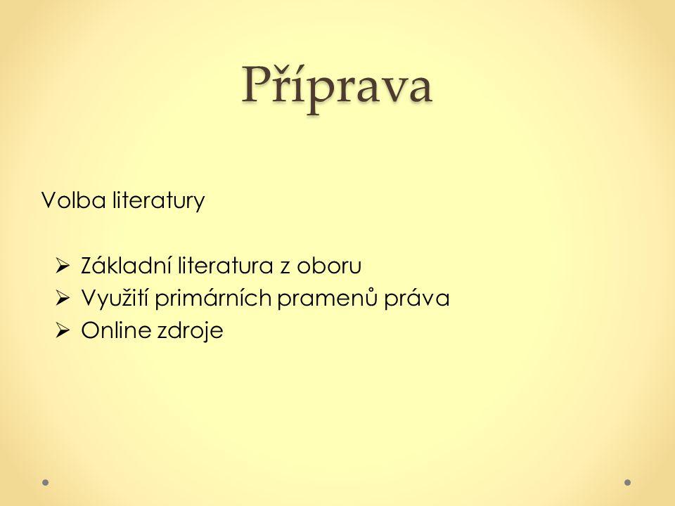 Příprava Volba literatury  Základní literatura z oboru  Využití primárních pramenů práva  Online zdroje