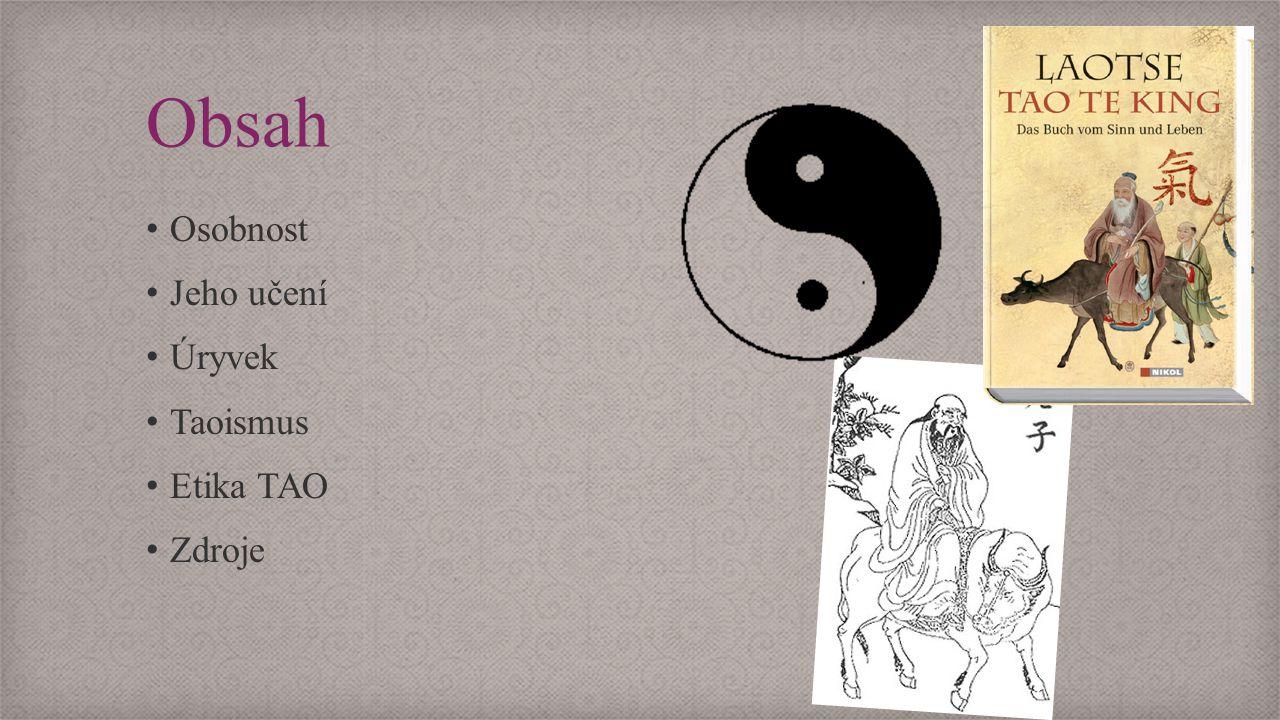 Obsah Osobnost Jeho učení Úryvek Taoismus Etika TAO Zdroje