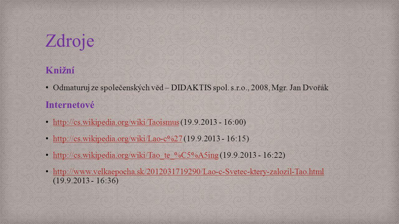 Zdroje Knižní Odmaturuj ze společenských věd – DIDAKTIS spol. s.r.o., 2008, Mgr. Jan Dvořák Internetové http://cs.wikipedia.org/wiki/Taoismus (19.9.20