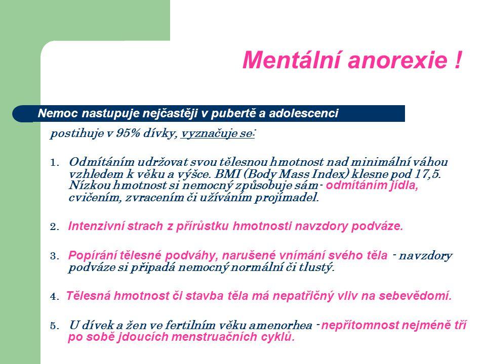 Mentální anorexie . postihuje v 95% dívky, vyznačuje se: 1.