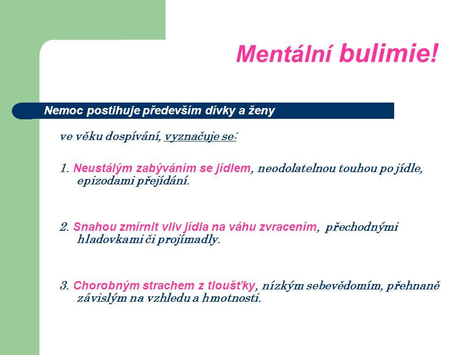 Mentální bulimie. ve věku dospívání, vyznačuje se: 1.