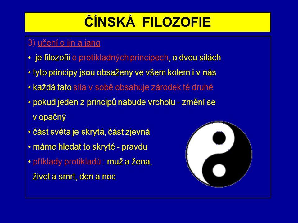 ČÍNSKÁ FILOZOFIE 3) učení o jin a jang je filozofií o protikladných principech, o dvou silách tyto principy jsou obsaženy ve všem kolem i v nás každá