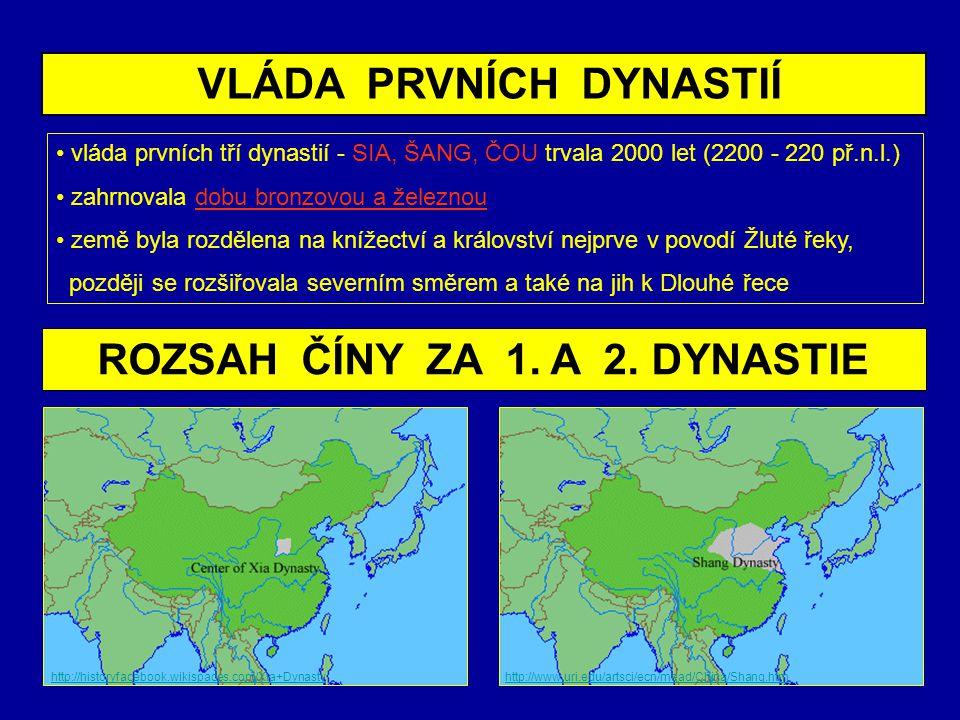 vláda prvních tří dynastií - SIA, ŠANG, ČOU trvala 2000 let (2200 - 220 př.n.l.) zahrnovala dobu bronzovou a železnou země byla rozdělena na knížectví