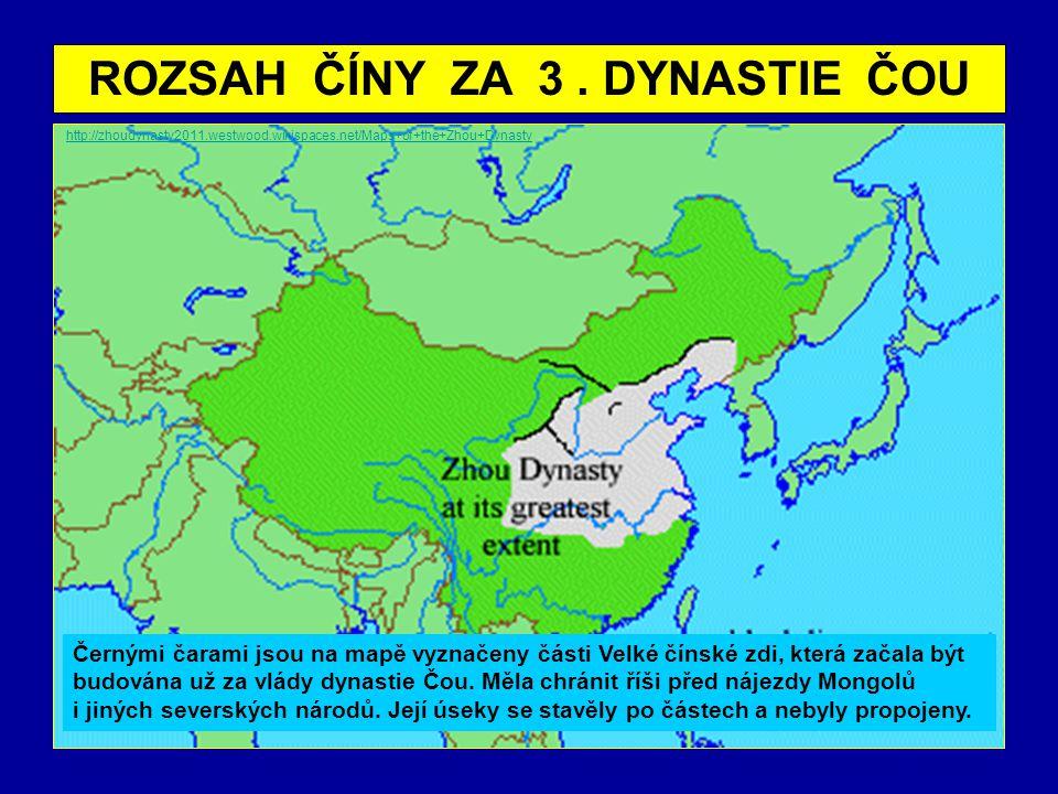 ROZSAH ČÍNY ZA 3. DYNASTIE ČOU http://zhoudynasty2011.westwood.wikispaces.net/Maps+of+the+Zhou+Dynasty Černými čarami jsou na mapě vyznačeny části Vel