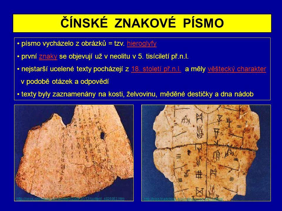 ČÍNSKÉ ZNAKOVÉ PÍSMO písmo vycházelo z obrázků = tzv. hieroglyfy první znaky se objevují už v neolitu v 5. tisíciletí př.n.l. nejstarší ucelené texty