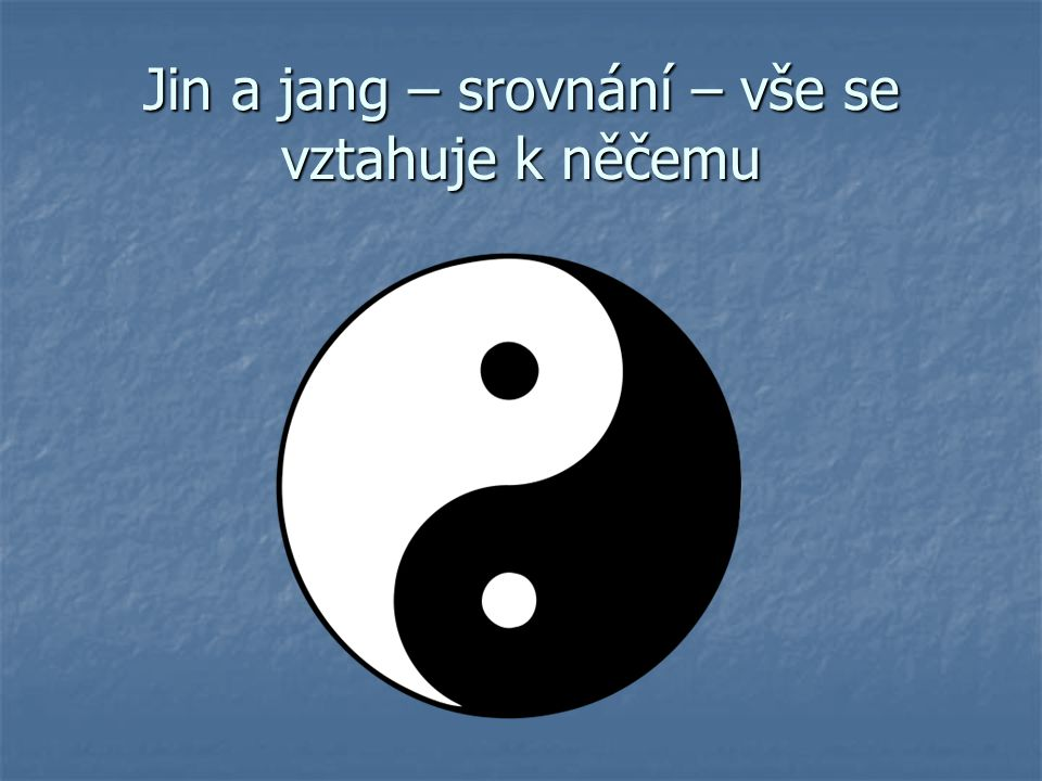 Jin a jang – srovnání – vše se vztahuje k něčemu