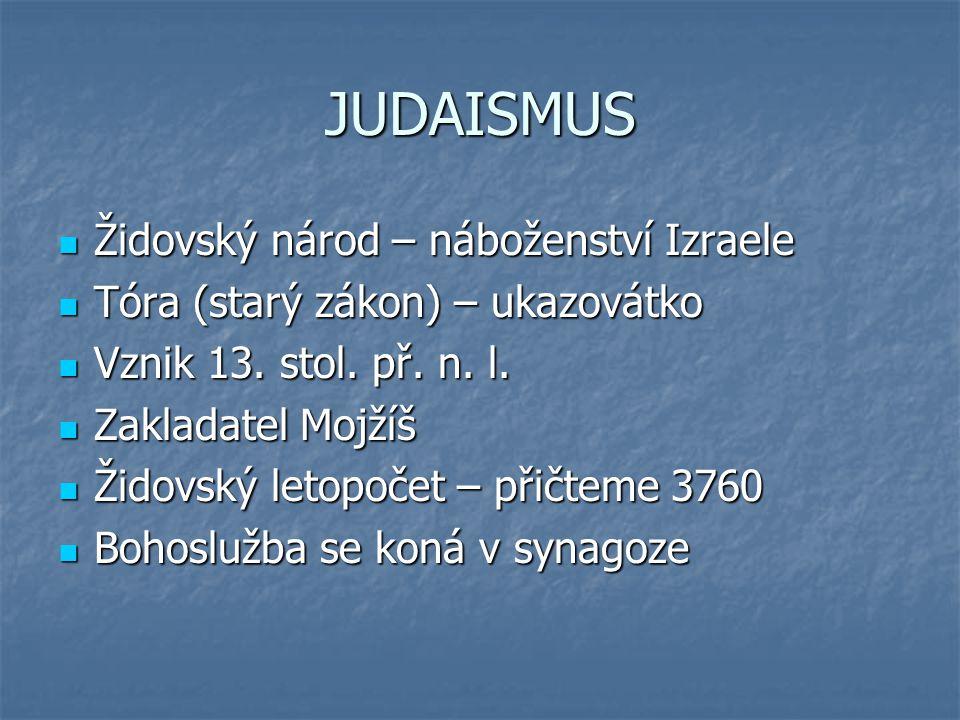 JUDAISMUS Židovský národ – náboženství Izraele Židovský národ – náboženství Izraele Tóra (starý zákon) – ukazovátko Tóra (starý zákon) – ukazovátko Vznik 13.