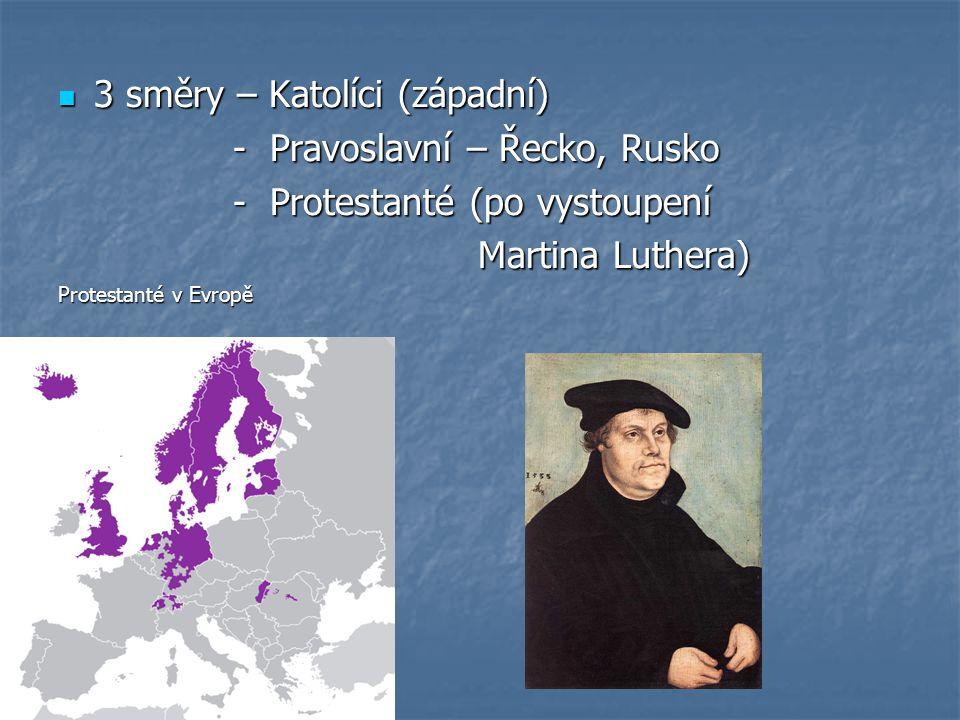3 směry – Katolíci (západní) 3 směry – Katolíci (západní) - Pravoslavní – Řecko, Rusko - Pravoslavní – Řecko, Rusko - Protestanté (po vystoupení - Protestanté (po vystoupení Martina Luthera) Martina Luthera) Protestanté v Evropě