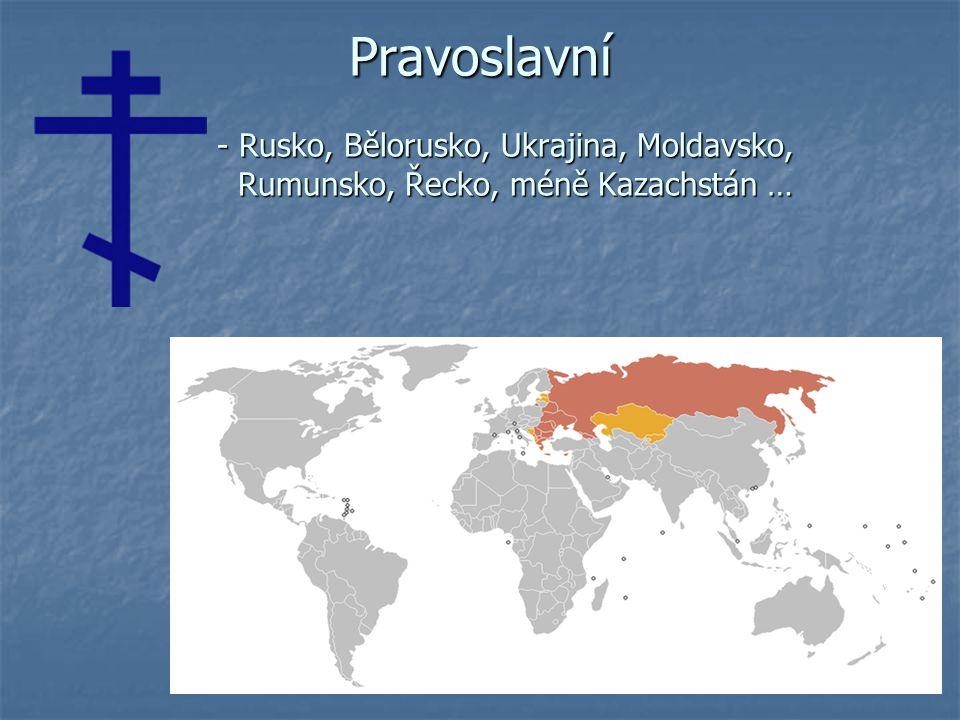 Pravoslavní - Rusko, Bělorusko, Ukrajina, Moldavsko, Rumunsko, Řecko, méně Kazachstán …