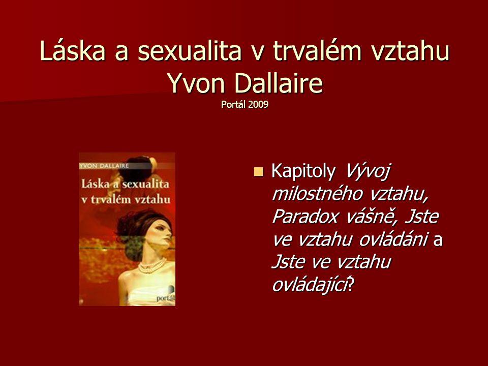 Láska a sexualita v trvalém vztahu Yvon Dallaire Portál 2009 Kapitoly Vývoj milostného vztahu, Paradox vášně, Jste ve vztahu ovládáni a Jste ve vztahu