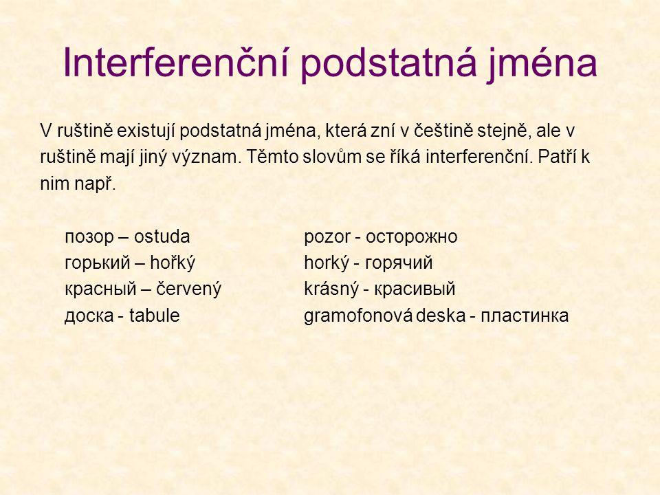 Interferenční podstatná jména V ruštině existují podstatná jména, která zní v češtině stejně, ale v ruštině mají jiný význam. Těmto slovům se říká int