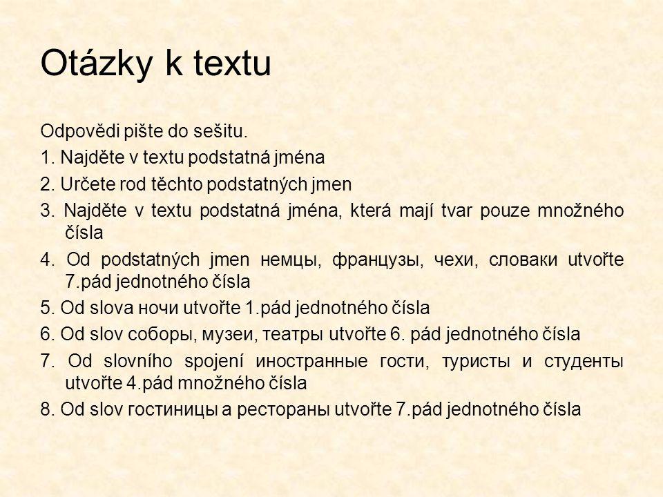 Otázky k textu Odpovědi pište do sešitu. 1. Najděte v textu podstatná jména 2. Určete rod těchto podstatných jmen 3. Najděte v textu podstatná jména,