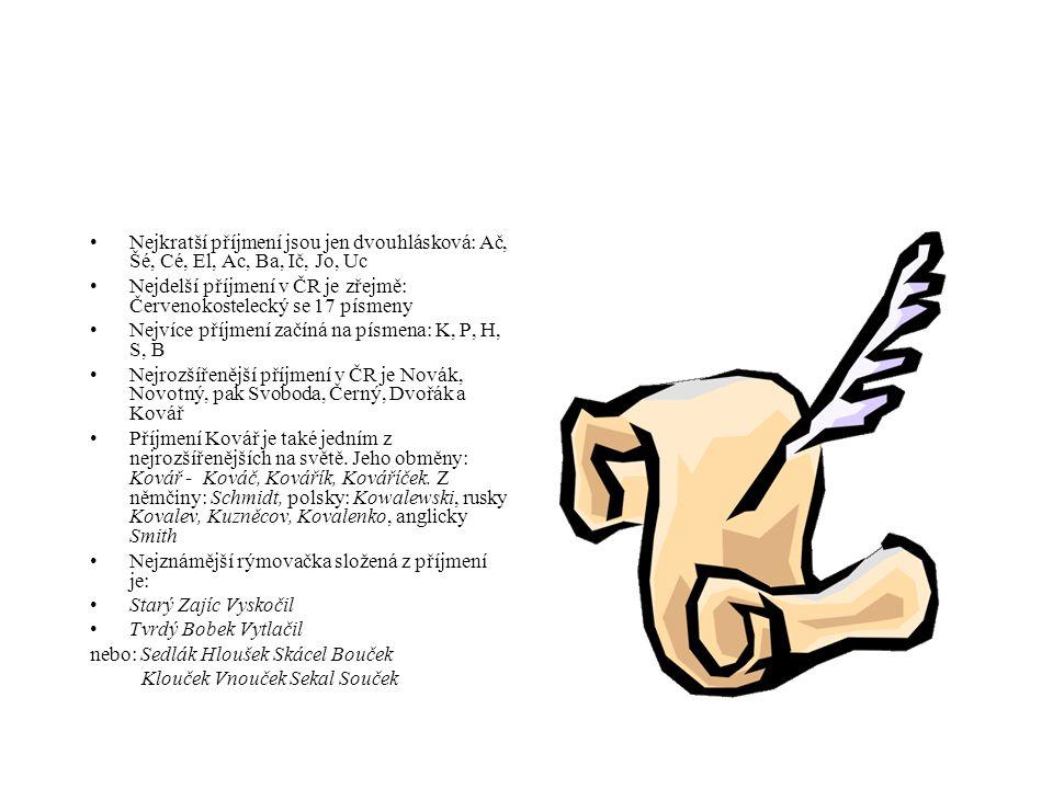 Nejkratší příjmení jsou jen dvouhlásková: Ač, Šé, Cé, El, Ac, Ba, Ič, Jo, Uc Nejdelší příjmení v ČR je zřejmě: Červenokostelecký se 17 písmeny Nejvíce