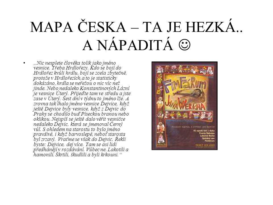"""MAPA ČESKA – TA JE HEZKÁ.. A NÁPADITÁ """"Nic nesplete člověka tolik jako jméno vesnice. Třeba Hrdlořezy. Kdo se bojí do Hrdlořez kvůli hrdlu, bojí se zc"""