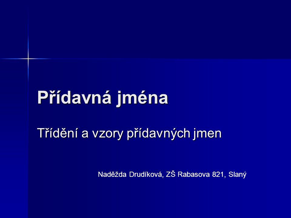 Přídavná jména Třídění a vzory přídavných jmen Naděžda Drudíková, ZŠ Rabasova 821, Slaný