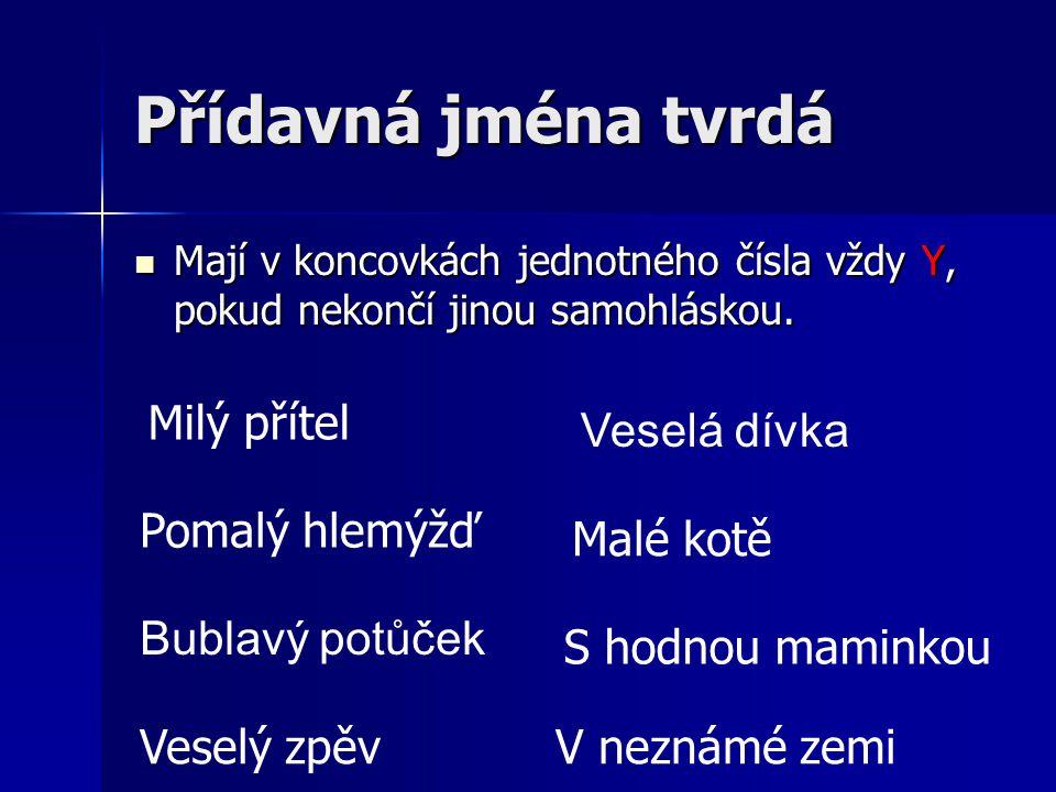 Zkus doplnit i/y/a: Tatínkov _ bratři, Petřin _ sourozenci, sousedčin _ kohouti, pro bratrov _ přátele, pro sestřin _ králíky, Martino- v _ výkresy, pekařov _ rohlíky, tetin _ příkazy, Honzov _ boty, sousedov _ slepice, otcov _ slova, Štěpánkov _ housata, princeznin _ zrcadla, Erbenov _ pohádky Tatínkov _ bratři, Petřin _ sourozenci, sousedčin _ kohouti, pro bratrov _ přátele, pro sestřin _ králíky, Martino- v _ výkresy, pekařov _ rohlíky, tetin _ příkazy, Honzov _ boty, sousedov _ slepice, otcov _ slova, Štěpánkov _ housata, princeznin _ zrcadla, Erbenov _ pohádky ii iy y y y yy ya aa y
