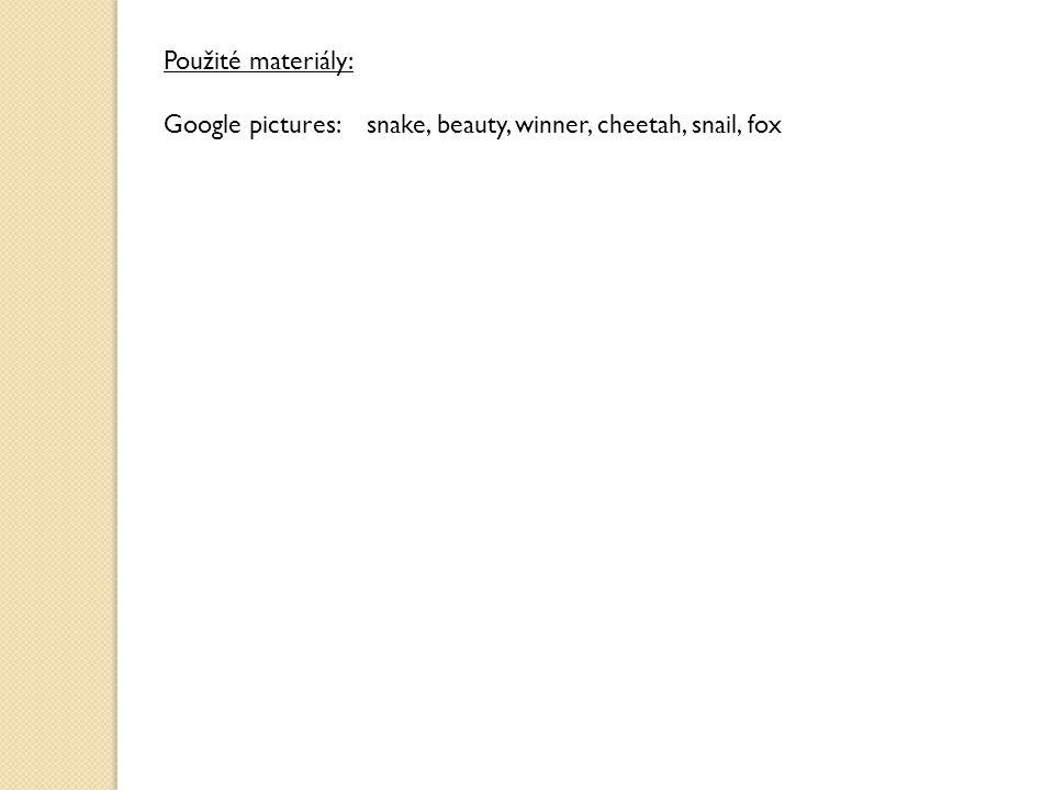 Použité materiály: Google pictures: snake, beauty, winner, cheetah, snail, fox